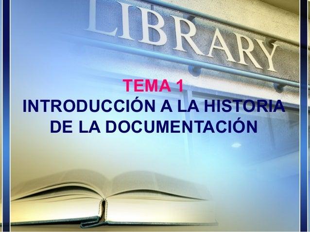 TEMA 1 INTRODUCCIÓN A LA HISTORIA DE LA DOCUMENTACIÓN