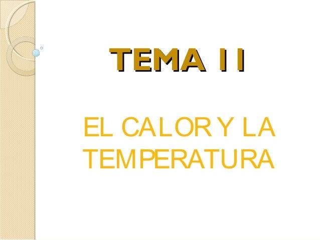 TEMA 11TEMA 11 EL CALOR Y LA TEMPERATURA