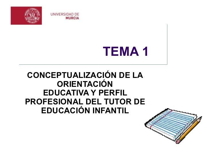 TEMA 1   CONCEPTUALIZACIÓN DE LA ORIENTACIÓN EDUCATIVA Y PERFIL PROFESIONAL DEL TUTOR DE EDUCACIÓN INFANTIL