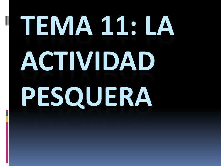 TEMA 11: LAACTIVIDADPESQUERA