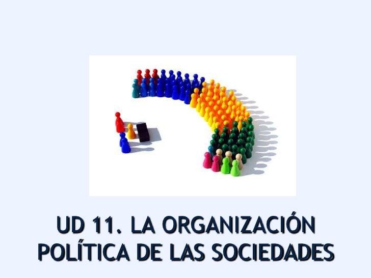 UD 11. LA ORGANIZACIÓNPOLÍTICA DE LAS SOCIEDADES