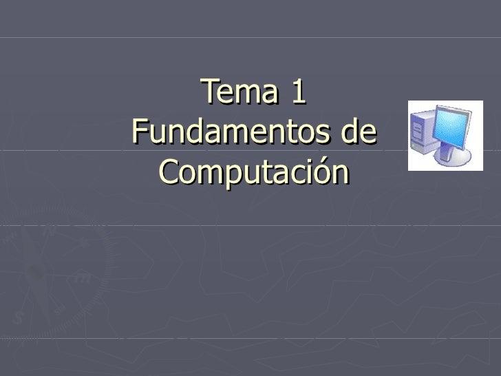 Tema 1Fundamentos de  Computación