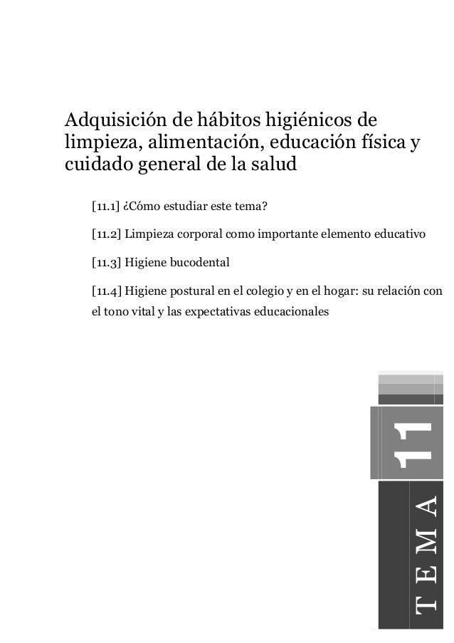 Adquisición de hábitos higiénicos de limpieza, alimentación, educación física y cuidado general de la salud [11.1] ¿Cómo e...