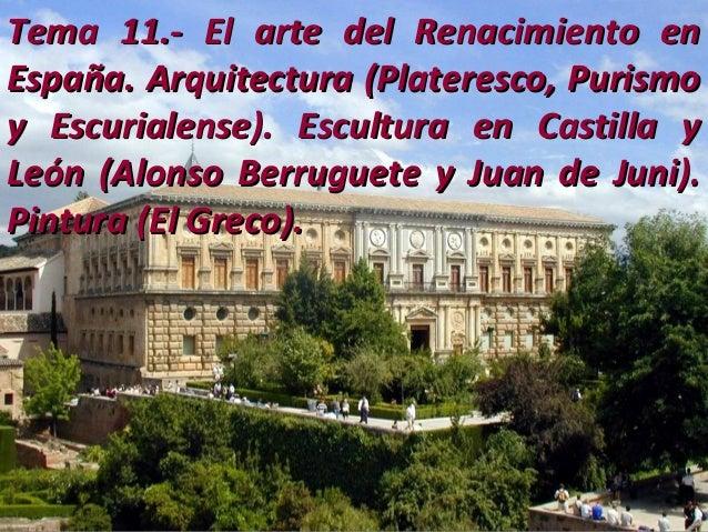 Tema 11.- El arte del Renacimiento en España. Arquitectura (Plateresco, Purismo y Escurialense). Escultura en Castilla y L...