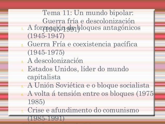 Tema 11: Un mundo bipolar: Guerra fría e descolonización (1945-1991)1. A formación de bloques antagónicos (1945-1947) 2. G...