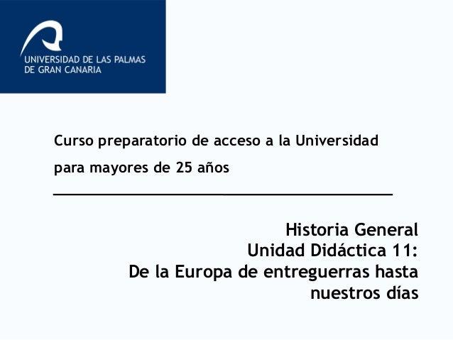 Curso preparatorio de acceso a la Universidad para mayores de 25 años Historia General Unidad Didáctica 11: De la Europa d...