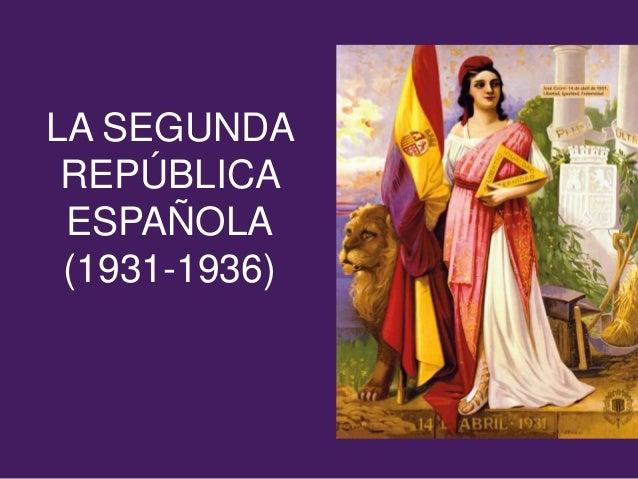 LA SEGUNDA REPÚBLICA ESPAÑOLA (1931-1936)