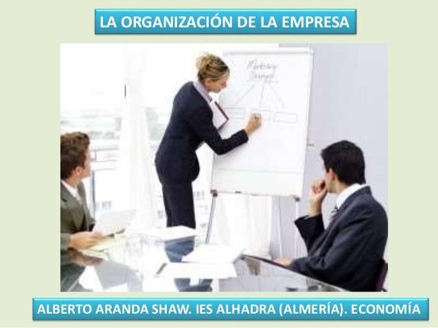 LA ORGANIZACIÓN DE LA EMPRESA ALBERTO ARANDA SHAW. IES ALHADRA (ALMERÍA). ECONOMÍA