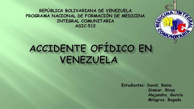 REPÚBLICA BOLIVARIANA DE VENEZUELA PROGRAMA NACIONAL DE FORMACIÓN DE MEDICINA INTEGRAL COMUNITARIA ASIC:512 Estudiantes: D...