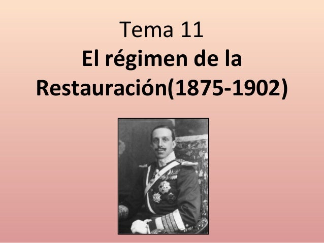 Tema 11 El régimen de la Restauración(1875-1902)