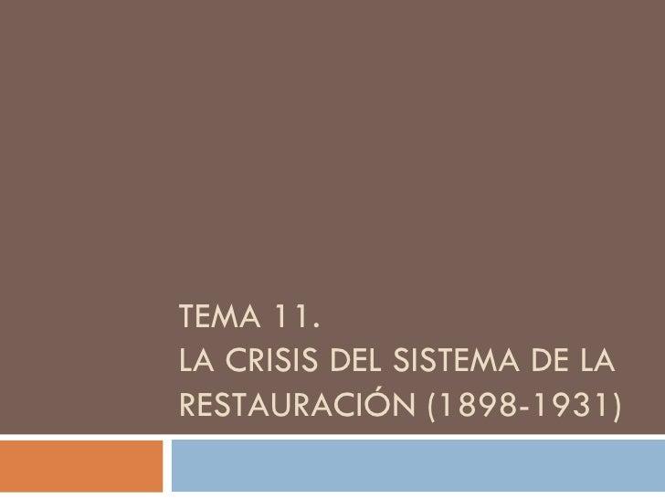 TEMA 11.  LA CRISIS DEL SISTEMA DE LA RESTAURACIÓN (1898-1931)