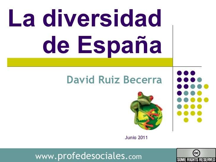 La diversidad  de España  David Ruiz Becerra  www .profedesociales. com Junio 2011