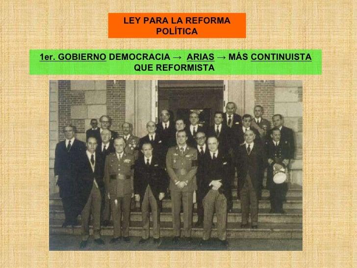 LEY PARA LA REFORMA POLÍTICA 1er. GOBIERNO  DEMOCRACIA ->  ARIAS  -> MÁS  CONTINUISTA  QUE REFORMISTA