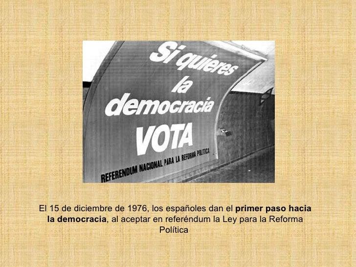 El 15 de diciembre de 1976, los españoles dan el  primer paso hacia la democracia , al aceptar en referéndum la Ley para l...