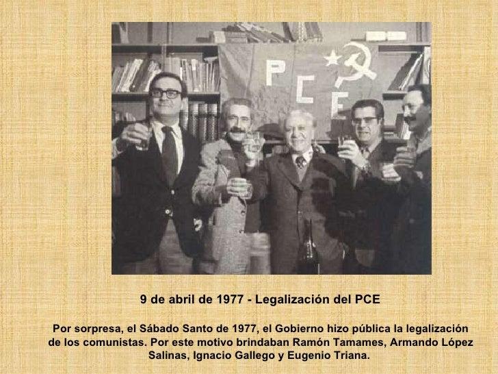 9 de abril de 1977 - Legalización del PCE   Por sorpresa, el Sábado Santo de 1977, el Gobierno hizo pública la legalizació...