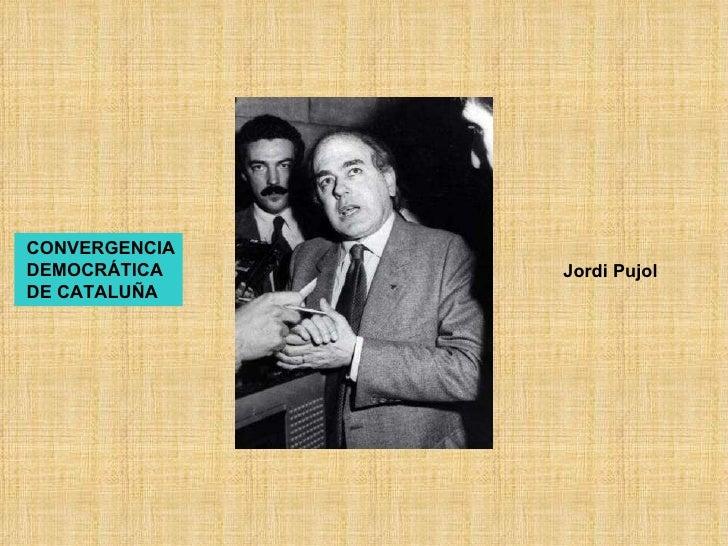 Jordi Pujol CONVERGENCIA DEMOCRÁTICA DE CATALUÑA