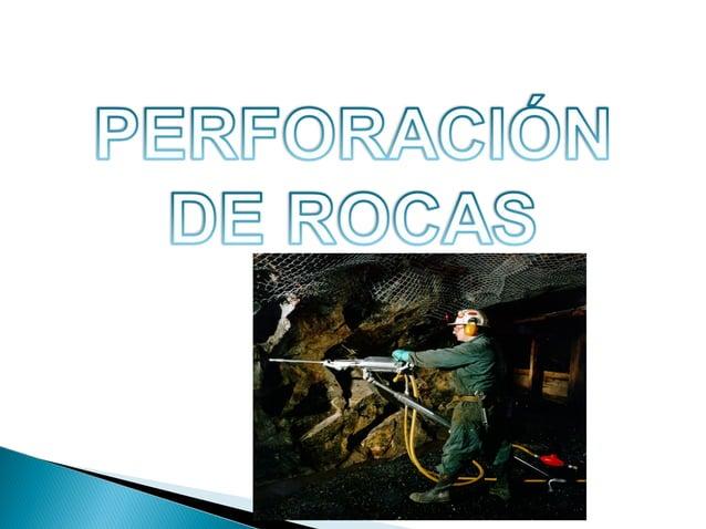 1.- DEFINICIONES:  PERFORACIÓN.- Es el método mas común de penetrar la  roca. Es la operación de colocar un taladro dentro...