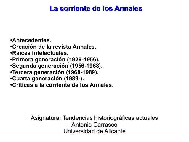 La corriente de los AnnalesLa corriente de los Annales ●Antecedentes. ●Creación de la revista Annales. ●Raíces intelectual...