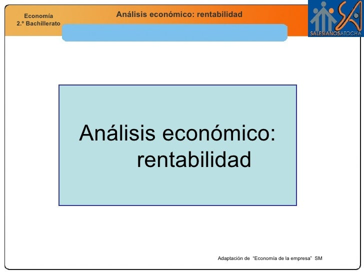 """Análisis económico: rentabilidad Adaptación de  """"Economía de la empresa""""  SM"""