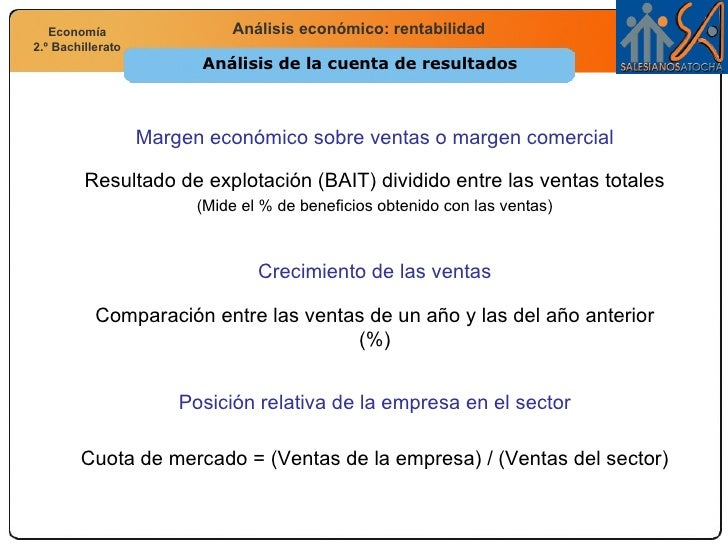 Análisis de la cuenta de resultados Resultado de explotación (BAIT) dividido entre las ventas totales (Mide el % de benefi...