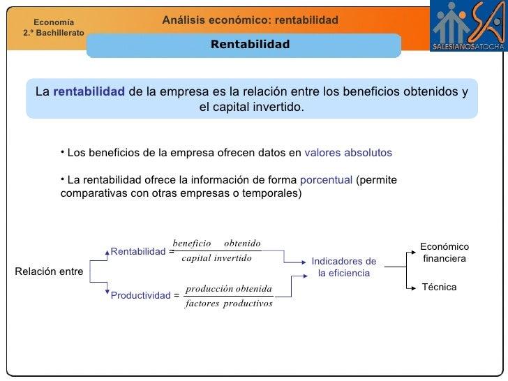 Rentabilidad La  rentabilidad  de la empresa es la relación entre los beneficios obtenidos y el capital invertido. Relació...
