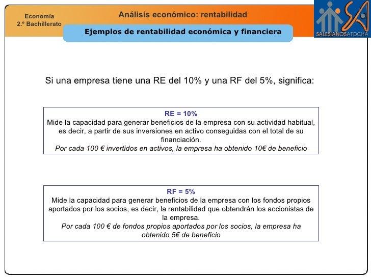 Ejemplos de rentabilidad económica y financiera Si una empresa tiene una RE del 10% y una RF del 5%, significa: RE = 10% M...