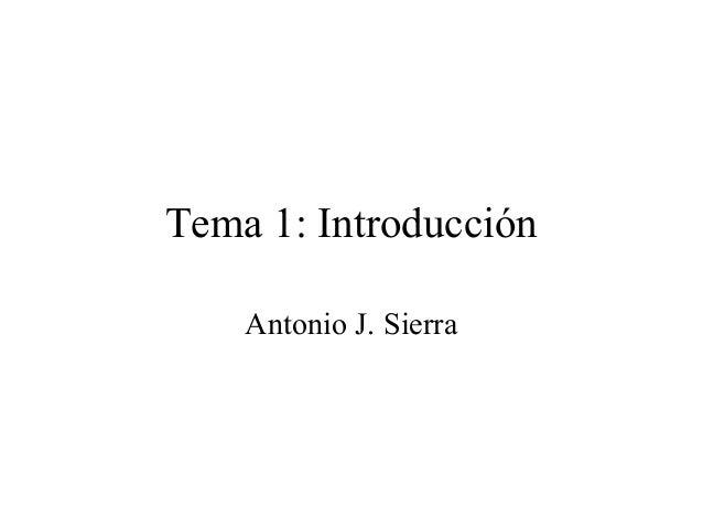 Tema 1: Introducción Antonio J. Sierra