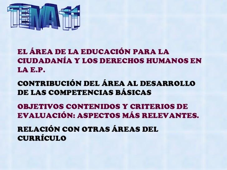 TEMA 11 EL ÁREA DE LA EDUCACIÓN PARA LA CIUDADANÍA Y LOS DERECHOS HUMANOS EN LA E.P. CONTRIBUCIÓN DEL ÁREA AL DESARROLLO D...