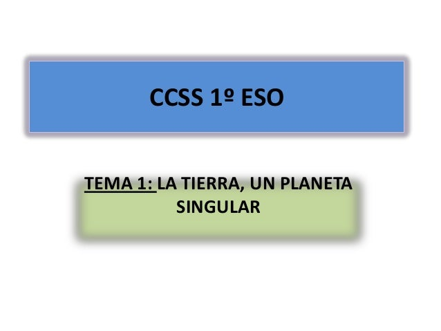 CCSS 1º ESO TEMA 1: LA TIERRA, UN PLANETA SINGULAR