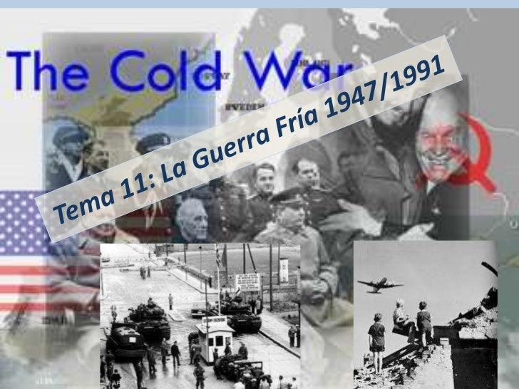 Tema 11: La Guerra Fría 1947/1991<br />Javier Valenzuela Sánchez<br />Anto Morales Rodríguez<br />