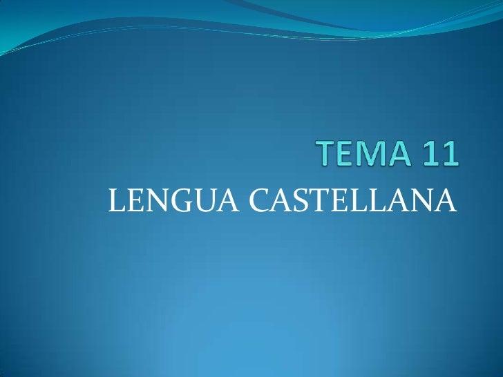 TEMA 11<br />LENGUA CASTELLANA<br />