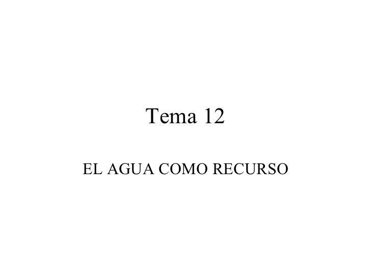 Tema 12 EL AGUA COMO RECURSO