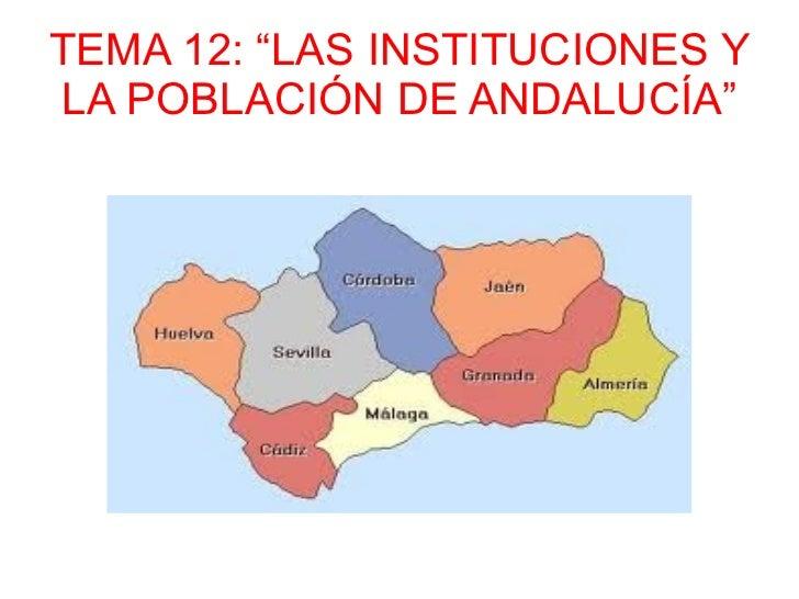 """TEMA 12: """"LAS INSTITUCIONES Y LA POBLACIÓN DE ANDALUCÍA"""""""