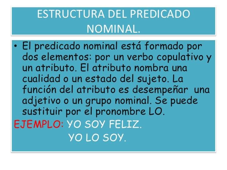 ESTRUCTURA DEL PREDICADO NOMINAL.<br />El predicado nominal está formado por dos elementos: por un verbo copulativo y un a...