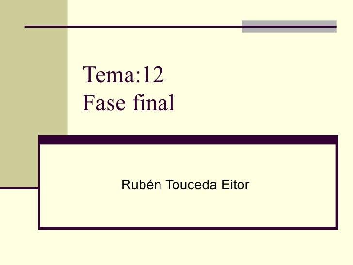 Tema:12Fase final    Rubén Touceda Eitor