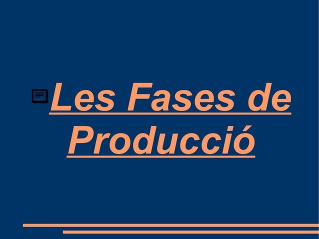 Les Fases de Producció