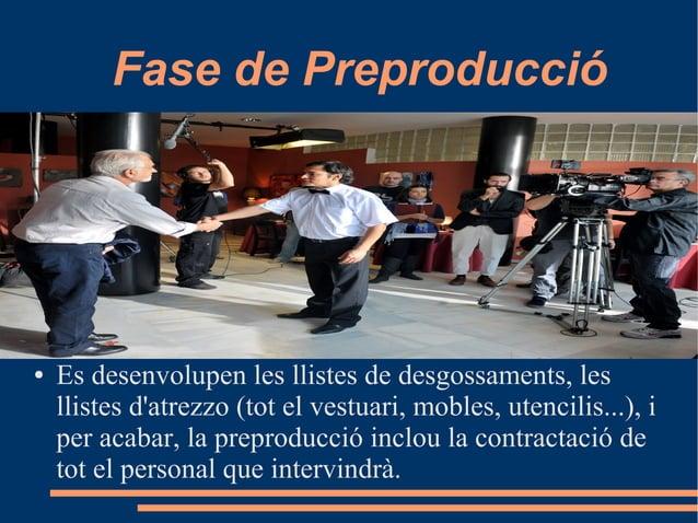 Fase de Preproducció ● Es desenvolupen les llistes de desgossaments, les llistes d'atrezzo (tot el vestuari, mobles, utenc...