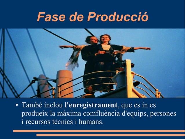Fase de Producció ● També inclou l'enregistrament, que es in es produeix la màxima comfluència d'equips, persones i recurs...