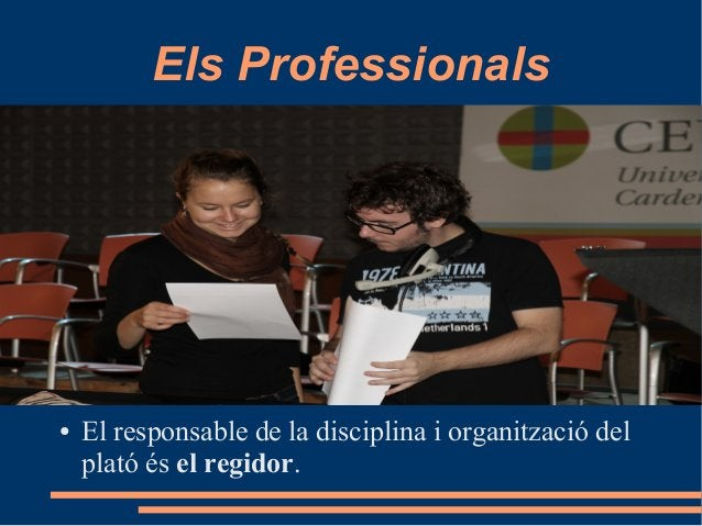 Els Professionals ● El responsable de la disciplina i organització del plató és el regidor.