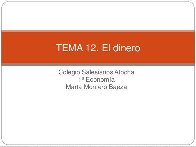 Colegio Salesianos Atocha 1º Economía Marta Montero Baeza TEMA 12. El dinero