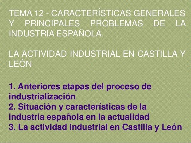 TEMA 12 - CARACTERÍSTICAS GENERALES Y PRINCIPALES PROBLEMAS DE LA INDUSTRIA ESPAÑOLA. LA ACTIVIDAD INDUSTRIAL EN CASTILLA ...
