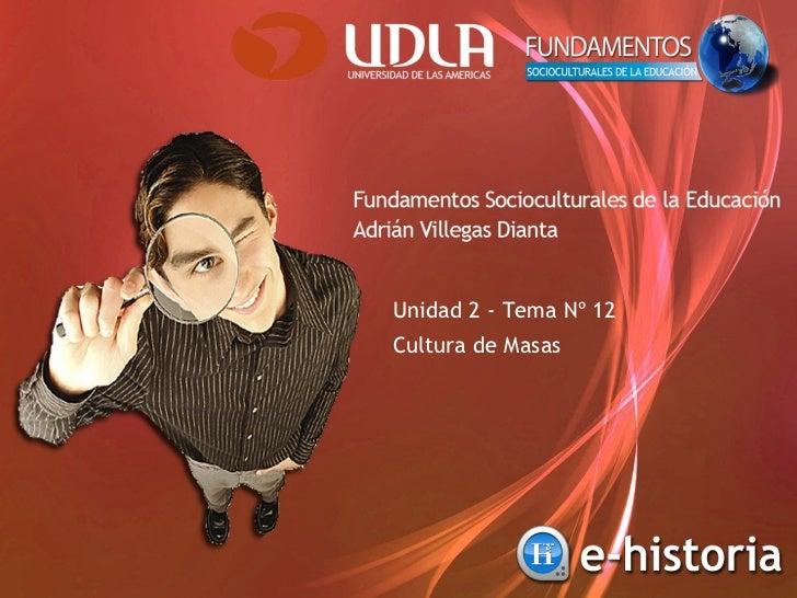 Unidad 2 - Tema Nº 12 Cultura de Masas