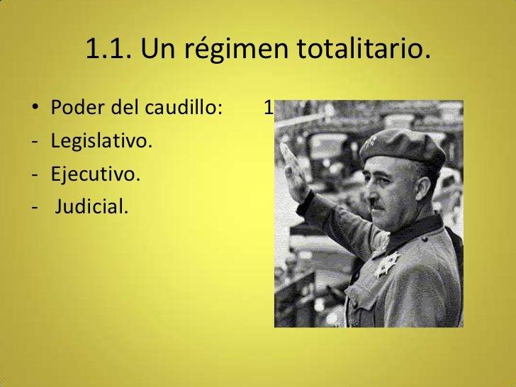 1.1. Un régimen totalitario.•   Poder del caudillo:   1-   Legislativo.-   Ejecutivo.-    Judicial.