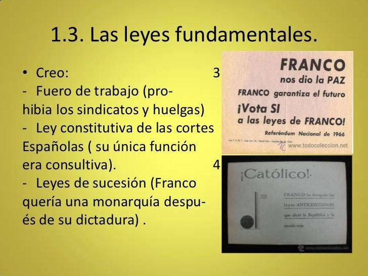 1.3. Las leyes fundamentales.• Creo:                         3- Fuero de trabajo (pro-hibia los sindicatos y huelgas)- Ley...