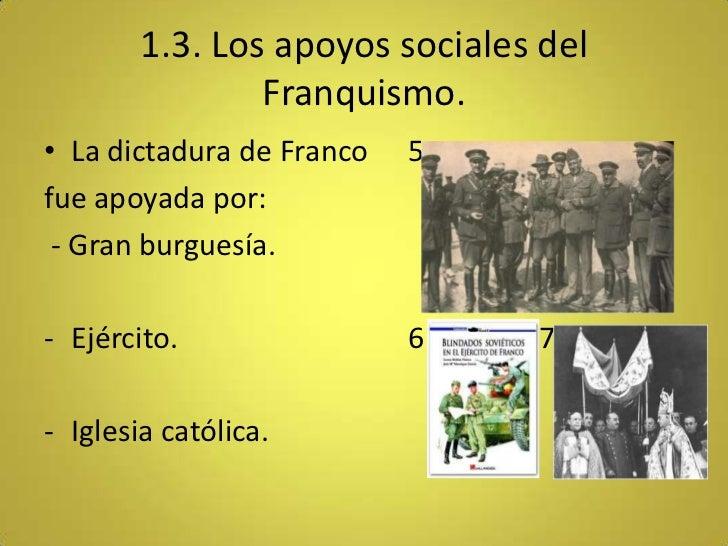 1.3. Los apoyos sociales del                Franquismo.• La dictadura de Franco   5fue apoyada por: - Gran burguesía.- Ejé...