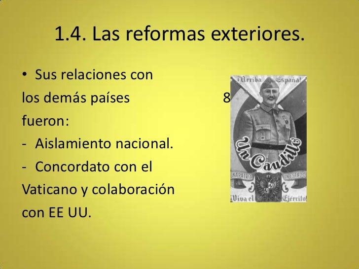 1.4. Las reformas exteriores.• Sus relaciones conlos demás países          8fueron:- Aislamiento nacional.- Concordato con...