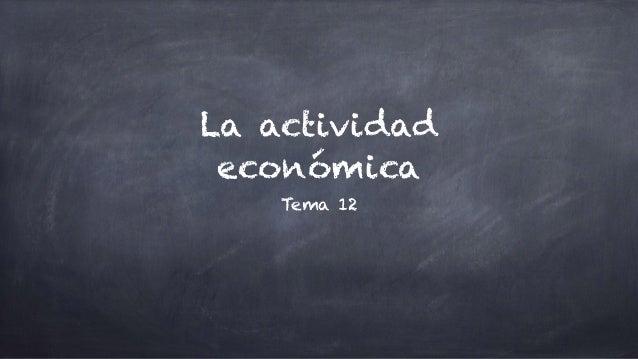 La actividad económica Tema 12