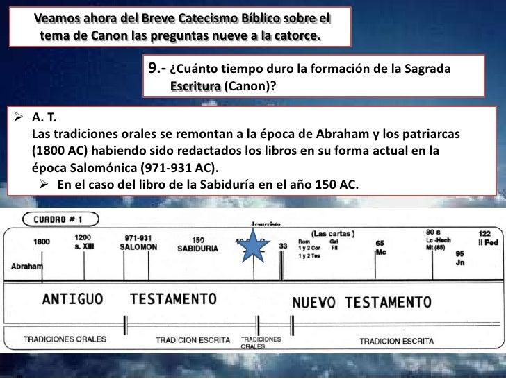 9.- ¿Cuánto tiempo duro la formación de la Sagrada                           Escritura (Canon)? En cuanto al Nuevo T. sus...