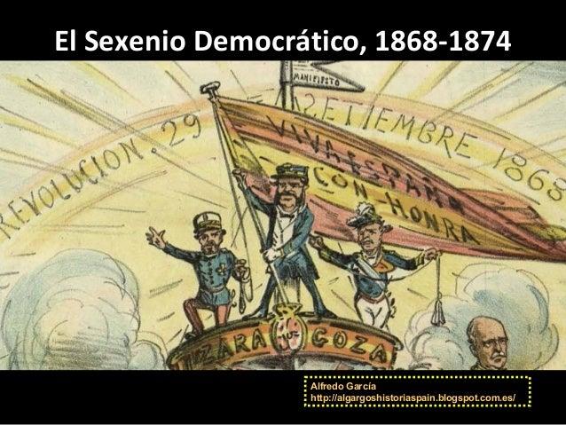 El Sexenio Democrático, 1868-1874 Alfredo García http://algargoshistoriaspain.blogspot.com.es/