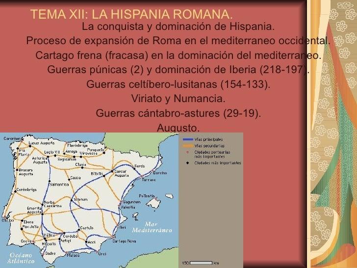 TEMA XII: LA HISPANIA ROMANA.           La conquista y dominación de Hispania.Proceso de expansión de Roma en el mediterra...